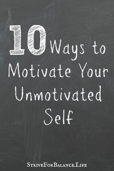 How to Get Motivated - 10 Ways to Motivate Your Unmotivated Self - Strive for Balance Motivate Yourself, How To Better Yourself, How To Self Motivate, Infp, How To Get Motivated, Motivational Quotes, Inspirational Quotes, Self Development, Personal Development