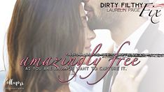 DIRTY FILTHY FIX by Laurelin Paige... It's to see something as amazingly free as you are and not want to capture it.