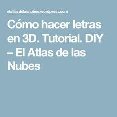 Cómo hacer letras en 3D. Tutorial. DIY – El Atlas de las Nubes