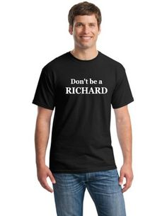 inDont be a Richardin X-LARGE Funny Mens T-shirts shirts adult shirts humor