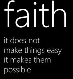 #Quote #Inspiration Faith - It does not make things easy it makes them possible.