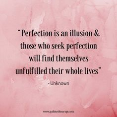 """Perfection is an illusion & those who seek perfection will find themselves unfulfilled their whole lives"" - Unknown - Here are 11 great, profound and inspirational life changing quotes for days when you are at a changing point in your life. Dream Quotes, New Quotes, True Quotes, Quotes To Live By, Inspirational Quotes, Tough Day Quotes, Wall Quotes, Motivational, You Are Perfect Quotes"