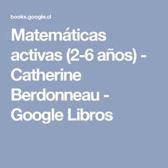 Matemáticas activas (2-6 años) - Catherine Berdonneau - Google Libros