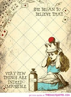 Imagem de http://thedailyquotes.com/wp-content/uploads/2014/03/very-few-things-are-impossible-alice-wonderland-quotes-sayings-pictures.jpg.