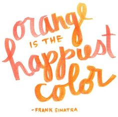Orange is the happiest color. - Frank Sinatra My Favorite Color! Orange and Pink :-) Orange Party, The Words, Creative Studio, Quotes To Live By, Me Quotes, Quotable Quotes, Are You Happy, Just For You, Orange Theory