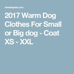 2017 Warm Dog Clothes For Small or Big dog - Coat XS - XXL