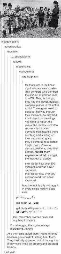 night witches<<< Why thee fuck isn't his taught in ALL history classes? It just teaches students that men do everything and women are meant to be housewives if they don't teach this amazing shit! I wanna know more about these amazing women. Humanity Restored, Riot Grrrl, Badass Women, Thats The Way, The More You Know, Faith In Humanity, Women In History, History Facts, Nasa History