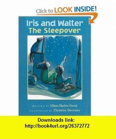Iris and Walter The Sleepover (9780152164874) Elissa Haden Guest, Christine Davenier , ISBN-10: 0152164871  , ISBN-13: 978-0152164874 ,  , tutorials , pdf , ebook , torrent , downloads , rapidshare , filesonic , hotfile , megaupload , fileserve