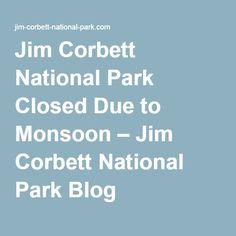 Jim Corbett National Park Closed Due to Monsoon – Jim Corbett National Park Blog