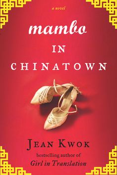 MAMBO IN CHINATOWN by Jean Kwok -- From the bestselling author of Girl in Translation, a novel about a young woman torn between her family duties in Chinatown and her escape into the world of ballroom dancing.