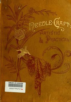 """""""Needle-Craft: Artistic & Practical"""" by: John Q. Reed and Eliza M. Reed (1889) 