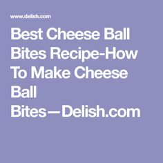 Best Cheese Ball Bites Recipe-How To Make Cheese Ball Bites—Delish.com