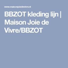 BBZOT kleding lijn | Maison Joie de Vivre/BBZOT