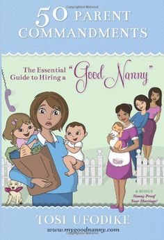 "50 Parent Commandments: ""The Essential Guide to Hiring a Good Nanny"" by Mrs Tosi Ufodike http://www.amazon.com/dp/1477643885/ref=cm_sw_r_pi_dp_gZs4vb0SQ7C1D"