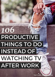 Yes!!!! 106 things to do after work that I can do instead of vegging out to make and save more money!