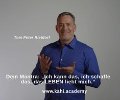 #kahi #academy #kahiacademy #lifecoach #ausbildung #tompeterrietdorf #spiritualität #lebensveränderung #motivation #mantra #lebensweisheit Tom Peters, Motivation, Mantra, Life, Author, Training, Daily Motivation, Inspiration