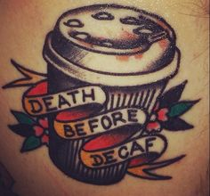 Death before decaf tattoo by Oliver Christenson