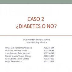 CASO 2 ¿DIABETES O NO? Dr. Eduardo Carrillo Maravilla Morfofisiología BásicaOmar Gabriel Torres Valencia A01215044Mariana Jiménez Tirado A01330086Juan Anton. http://slidehot.com/resources/caso-2-morfologia.14964/