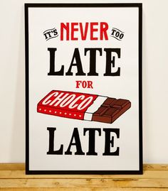 """It's never too late for chocolate"" print poster"