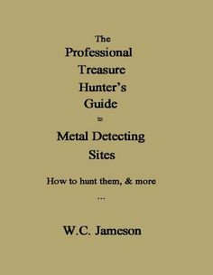 The Professional Treasure Hunter's Guide to Metal Detecting Sites How to hunt them, & more by W.C. Jameson. $3.66