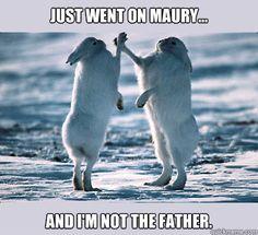 love maury.