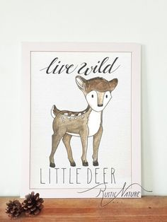 """Little Deer Wall Art Print! Woodland Little Deer! This Woodland Animal """"Live wild Little Deer"""" acrylic print would look beautiful in a white or rustic frame and hung in a baby's nursery or playroom!  Every print is made in our just for orders. © 2017 RusticNatureArt.com - ORIGINAL AND CUSTOM DESIGN! Artwork is copyrighted and may not be copied or imitated in whole or in part."""