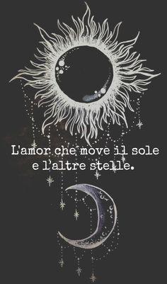 """""""L'amor che move il sole e l'altre stelle."""" a love that moves the sun and other stars --Dante Alighieri Sole Tattoo, Tattoo L, Verse Tattoos, Tattoo Quotes, Star Tattoos, Cute Tattoos, Dante Quotes, Gothic Wallpaper, Star Quotes"""