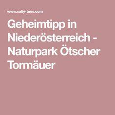 Geheimtipp in Niederösterreich - Naturpark Ötscher Tormäuer Hush Hush, Tips, Destinations, Vacation