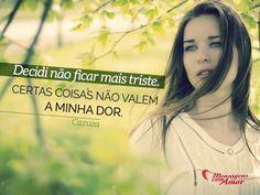Decidi não ficar mais triste. Certas coisas não valem a minha dor. #triste #dor #inspiracao