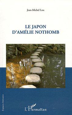 Le Japon d'Amélie Nothomb / Jean-Michel Lou - Paris : L'Harmattan, cop. 2011