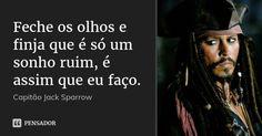 Feche os olhos e finja que é só um sonho ruim, é assim que eu faço. Jonny Deep, Broken Soul, Captain Jack Sparrow, I Am Sad, Cheer Me Up, Sad Girl, Love Movie, Pirates Of The Caribbean, Movie Quotes