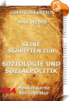 """Seine Schriften zur Soziologie und Sozialpolitik    ::  Die Serie """"Meisterwerke der Literatur"""" beinhaltet die Klassiker der deutschen und weltweiten Literatur in einer Sammlung für Ihren eBook Reader. Lesen Sie die besten Werke großer Schriftsteller,Poeten, Autoren und Philosophen."""