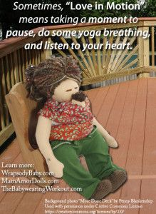 "Sometimes, ""Love in Motion"" means taking a moment to pause, do some yoga breathing, and listen to your heart. ~Kristi@WrapsodyBaby.com"