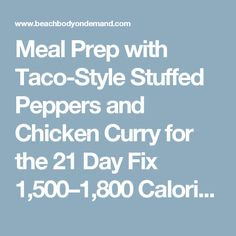 Meal Prep with Taco-Style Stuffed Peppers and Chicken Curry for the 21 Day Fix 1,500–1,800 Calorie Level | The Beachbody Blog