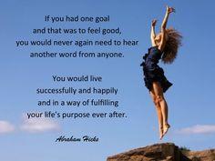 #AbrahamHicks #FeelGood #Goal