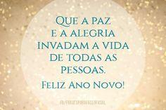 Que a paz e a alegria invadam a vida de todas as pessoas. Feliz Ano Novo! (Frases para Face)