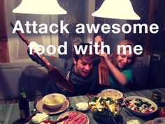 Attack awesome food with me. #enjoy