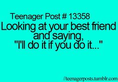 All the time!!!!!!! Don't do it alone!!!!!! :)
