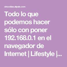 Todo lo que podemos hacer sólo con poner 192.168.0.1 en el navegador de Internet   Lifestyle   EL PAÍS