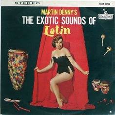 Martin Denny - The Exotic Sounds of Latin (Liberty Records; early 1960s) This album was released only in Japan