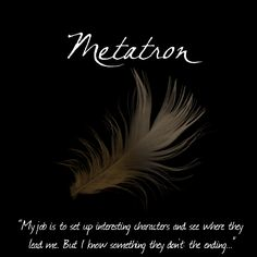"""[9/10] Supernatural's Angel's - Metatron, Malfunction: Envy. """"My job is to set up interesting characters and see where they lead me. But I know something they don't: the ending..."""""""