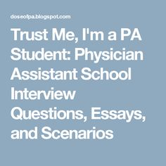 Trust Me, I'm a PA Student: Physician Assistant School Interview Questions, Essays, and Scenarios