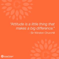 """Attitude is a little thing that makes a big difference."" - Sir Winston Churchill"