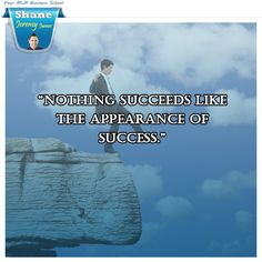 """""""Nothing succeeds like the appearance of success""""."""