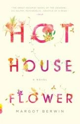 HOTHOUSE FLOWER, by Margot Berwin, North American edition (Pantheon Books)