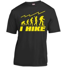 """""""I hike"""" (evolution) Short Sleeve Moisture-Wicking Shirt: - ounce polyester - Double-needle sleeves and hem - Also available in Women and Youth sizes & - Decoration type: Digi Hiking Fashion, Word Out, Love To Shop, Evolution, Cool Style, Clothes For Women, Sleeves, Mens Tops, T Shirt"""