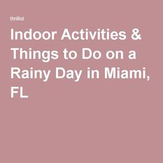 Indoor Activities & Things to Do on a Rainy Day in Miami, FL