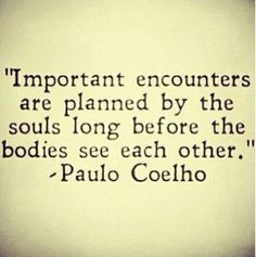 It's said that groups of souls come into each life together with the purpose of helping one another