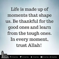 Life is made up of moments that shape us. Be thankful for the good ones and learn from the tough ones. In every moment, trust Allah! Islamic Online University, Live Life Love, Beautiful Islamic Quotes, All About Islam, Islamic Messages, Islam Religion, Allah Islam, New Beginnings, Quran