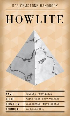 """Howlite infographic: """"It's actually a relatively new mineral, discovered in Nova Scotia in 1868 by Henry How, a Canadian chemist, geologist and mineralogist. It's a soft stone and actually takes dye very well, making it a frequent substitute for turquoise. It is also sometimes called 'white turquoise,' 'white buffalo turquoise,' or  'white buffalo stone.' Howlite is believed to have a calming effect on its wearer, even reducing insomnia."""""""
